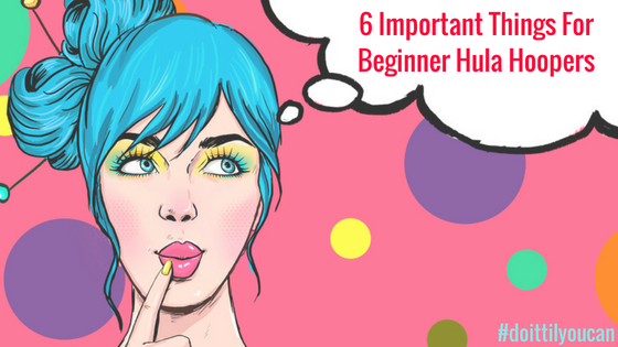 6 Important Things For Beginner Hula Hoopers
