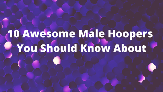 10 Awesome Male Hoopers You Should Know About