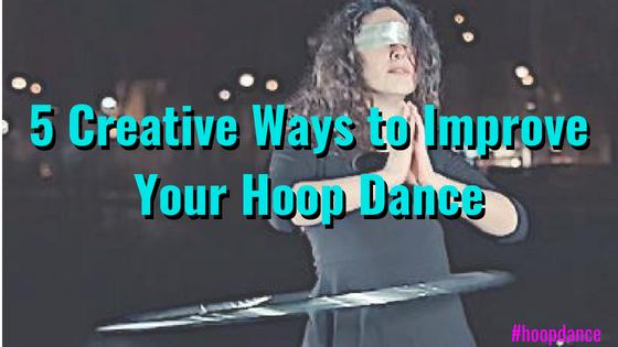 5 Creative Ways to Improve Your Hoop Dance