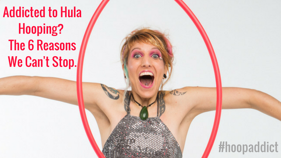 Addicted To Hula Hooping? The 6 Reasons We Can't Stop