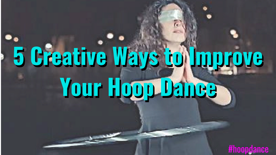 5 Creative Ways to Improve Your Hoop Dance
