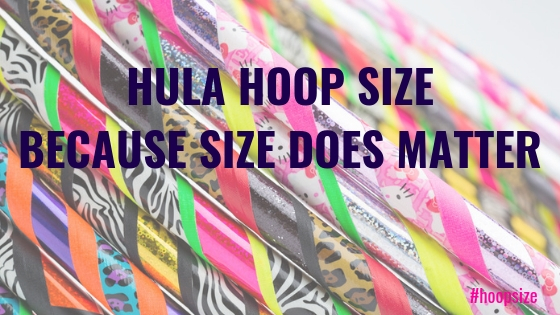Hula hoop size - Because size does matter!