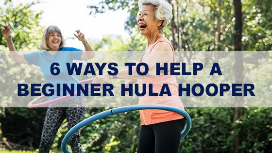 6 ways to help a beginner Hula Hooper