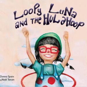 Loopy Luna and the Hula Hoop by Donna Sparx | Hoop Sparx