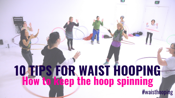 10 Tips for Waist Hooping – How To Keep The Hoop Spinning