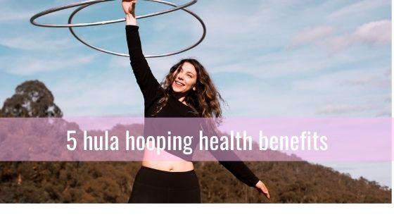 5 hula hooping health benefits | Hoop Sparx